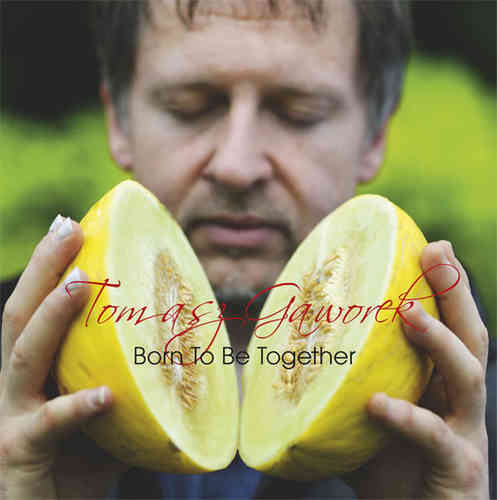 Tomasz Gaworek - Born To Be Together