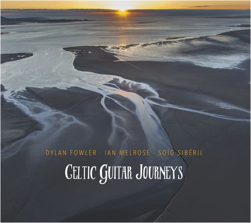 Dylan Fowler / Ian Melrose / Soïg Sibéril - Celtic Guitar Journeys