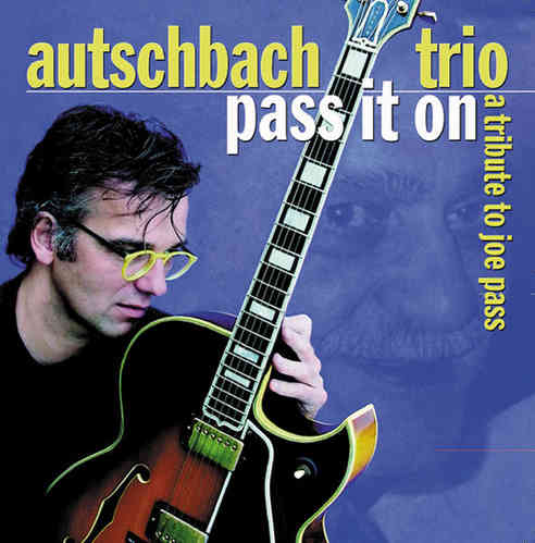 Autschbach Trio - Pass it on. A Tribute to Joe Pass