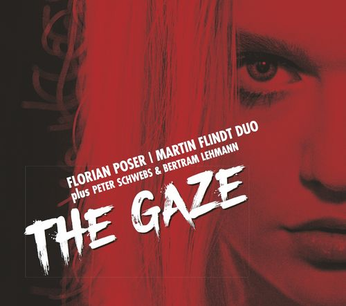 Florian Poser, Martin Flindt & Friends • The Gaze