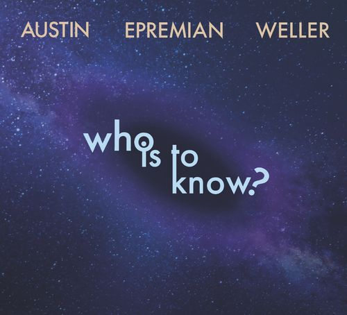 Austin Epremian Weller • Who Is To Know?